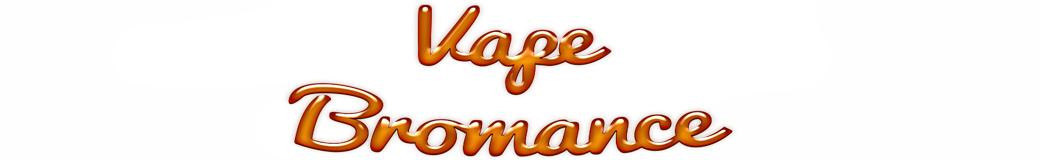 Vape Bromance